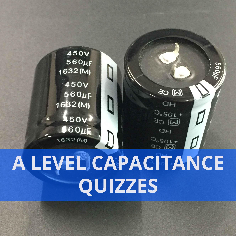 A level Capacitance Quizzes