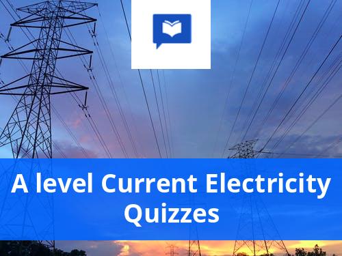 A level Current Electricity Quizzes