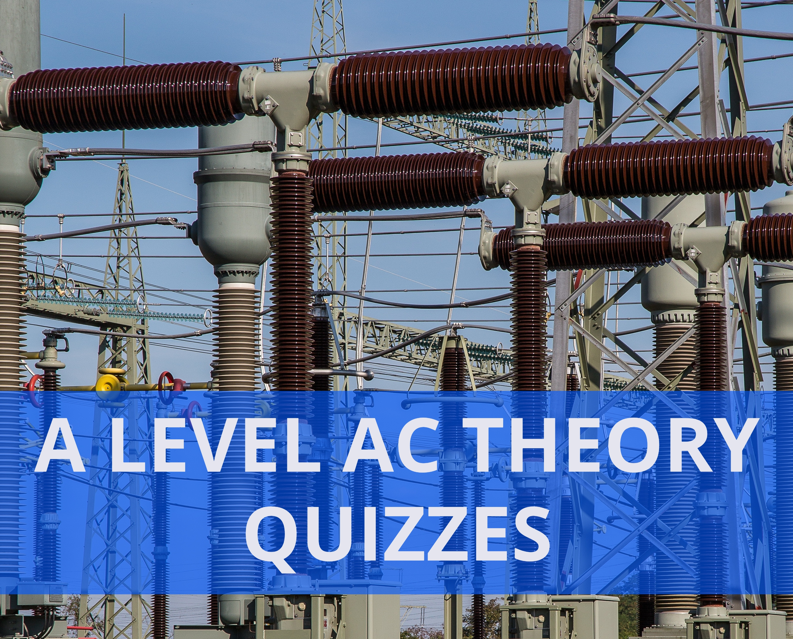 A level AC Theory Quizzes