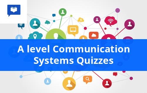 A level Communication Systems Quizzes