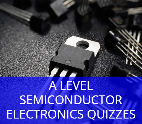 A level Semiconductor Electronics Quizzes
