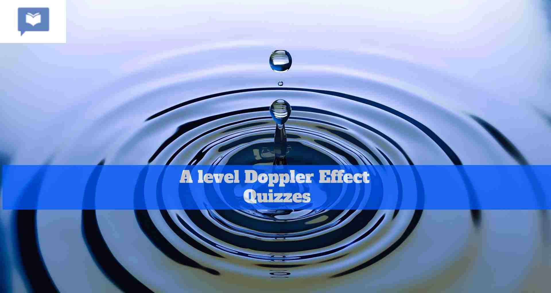 A level Doppler Effect Quizzes