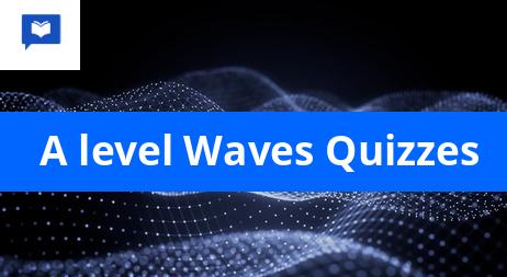 A level Waves Quizzes