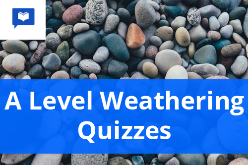 A level Weathering Quizzes