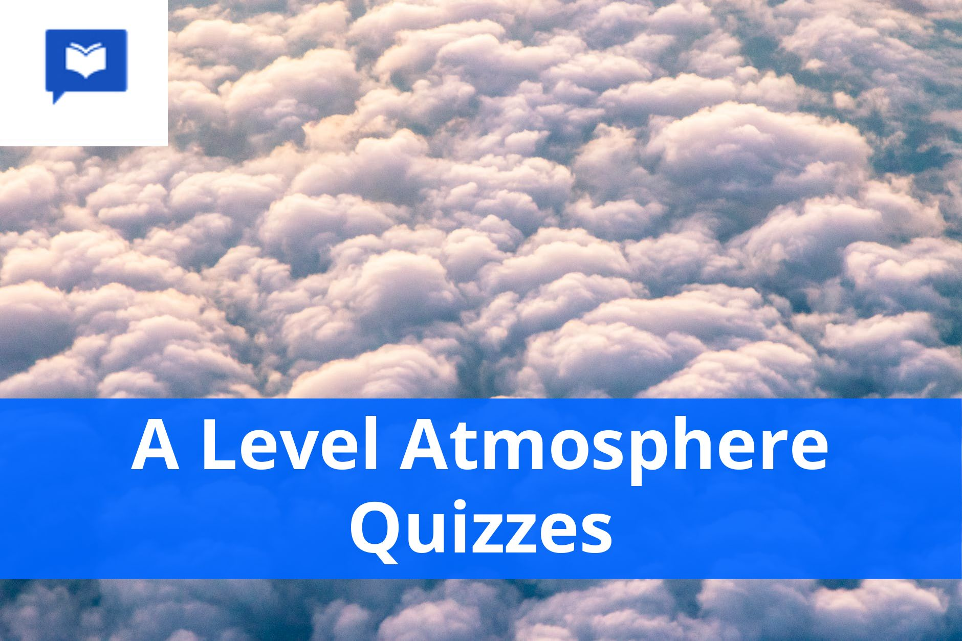 A level Atmosphere Quizzes