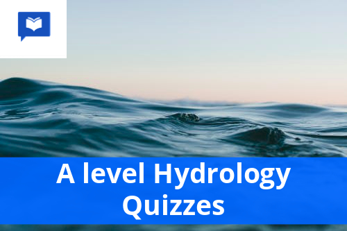 A level Hydrology Quizzes