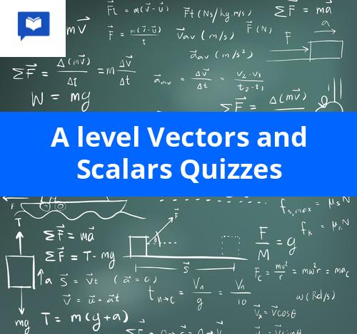 A level Vectors and Scalars Quizzes