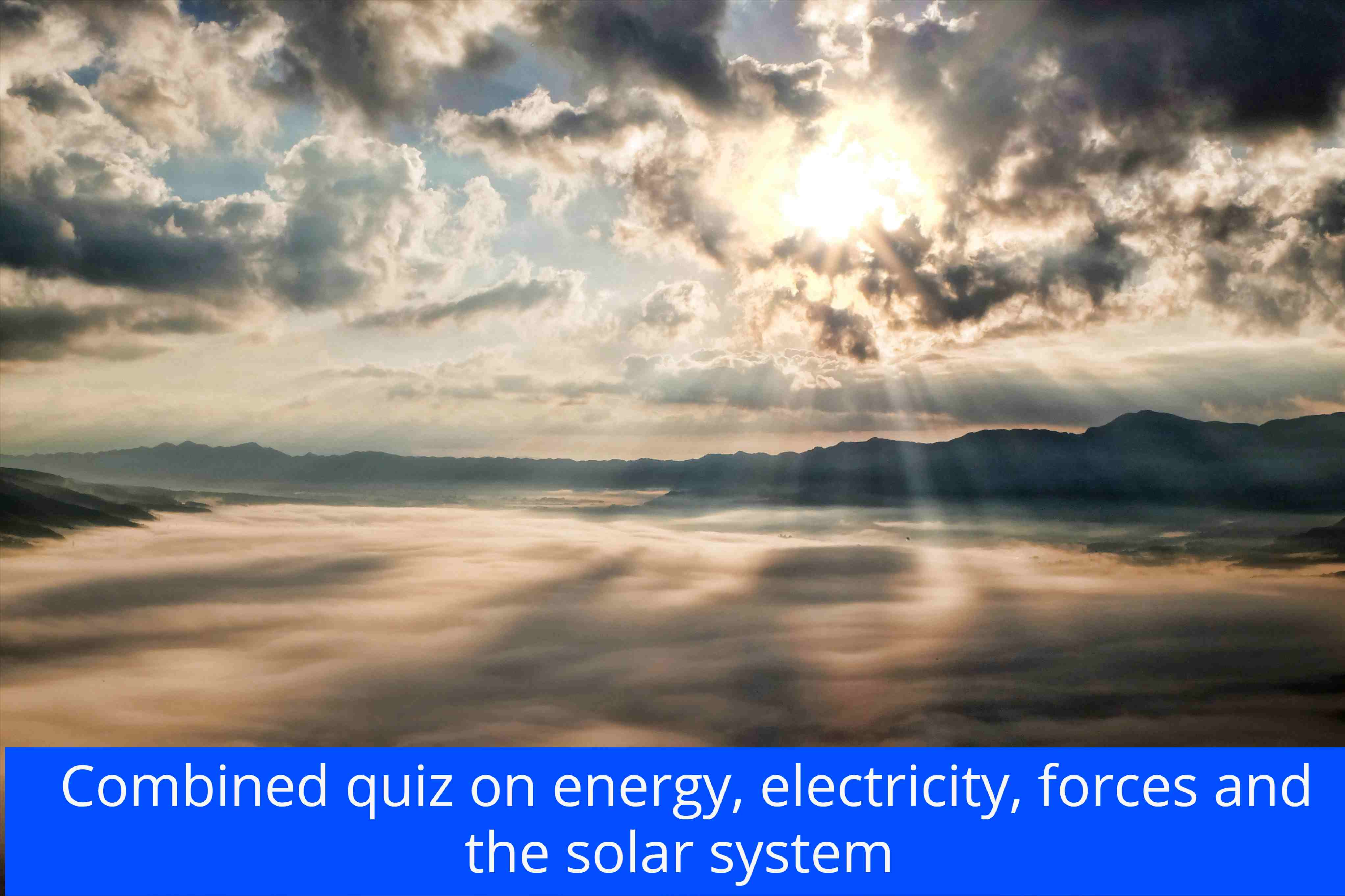 Combined quiz on energy, electricity, forces and the solar system