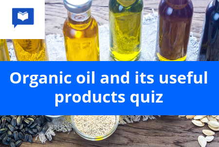 Organic oil and its useful products quiz