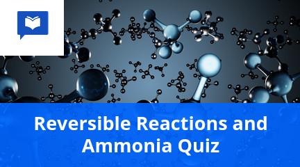 Reversible reactions and ammonia quiz