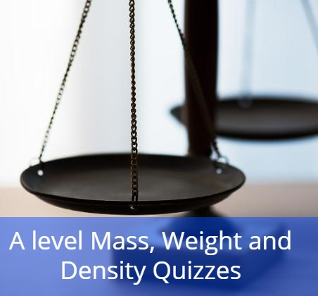 A level Mass, Weight and Density Quizzes