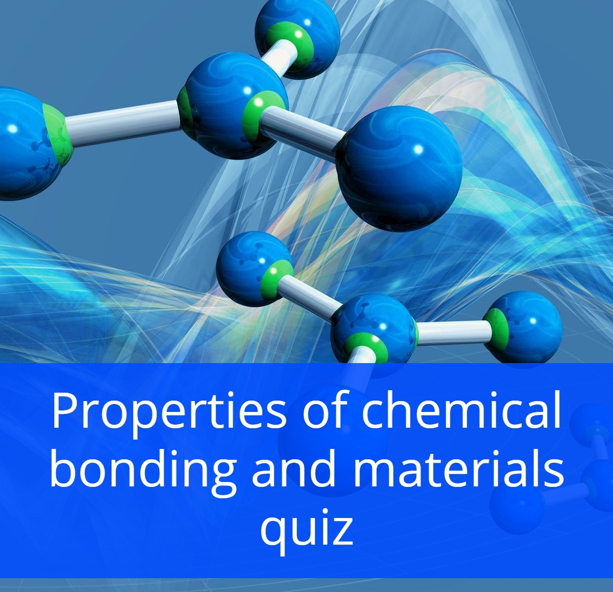 Properties of chemical bonding and materials quiz