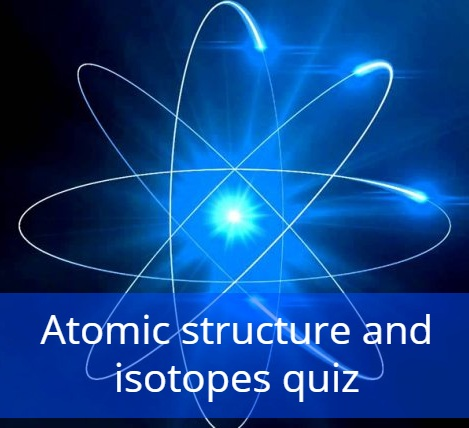 Atomic structure and isotopes quizzes