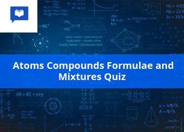 Atoms compounds formulae and mixtures quiz