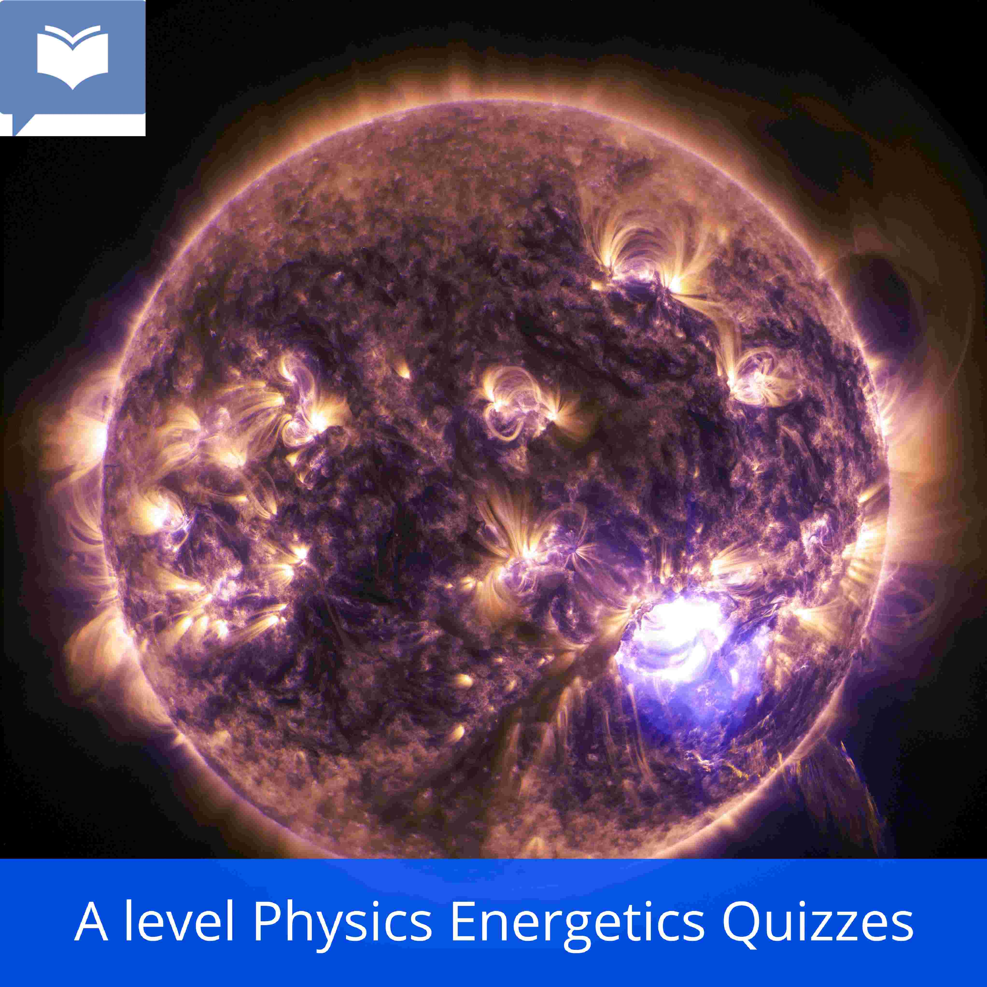A level Physics Energetics Quizzes