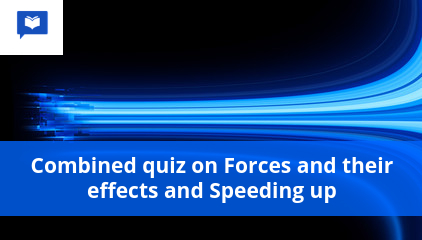 Combined quiz on Forces and their effects and Speeding up