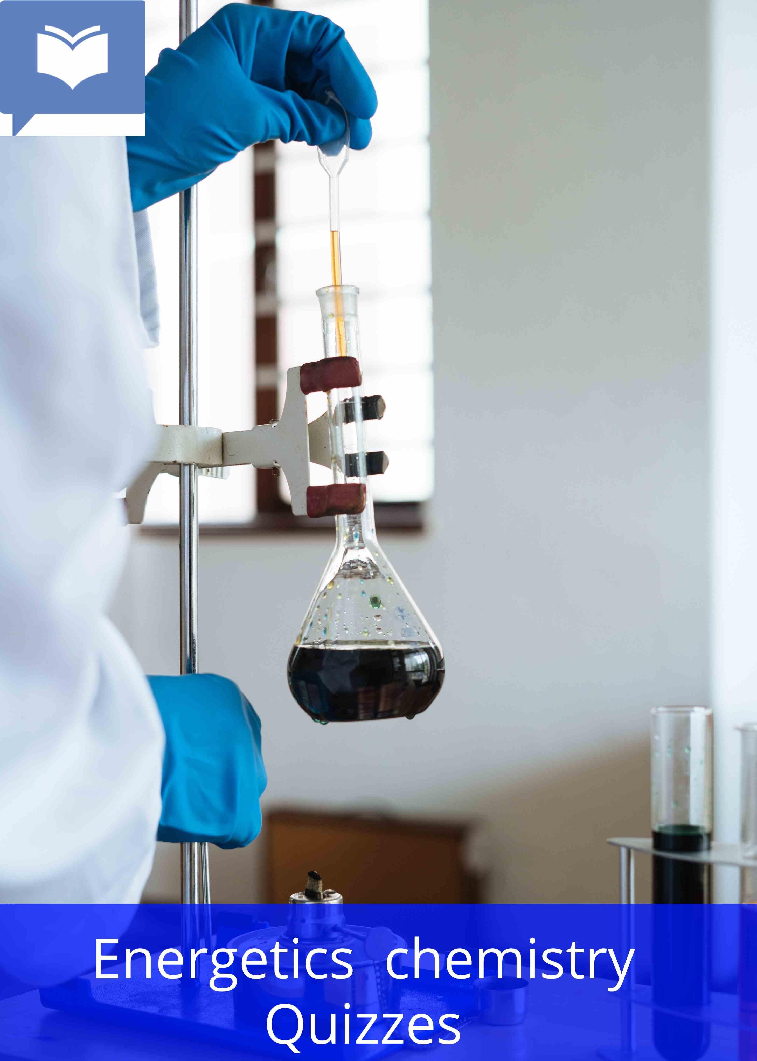 Energetics  chemistry Quiz