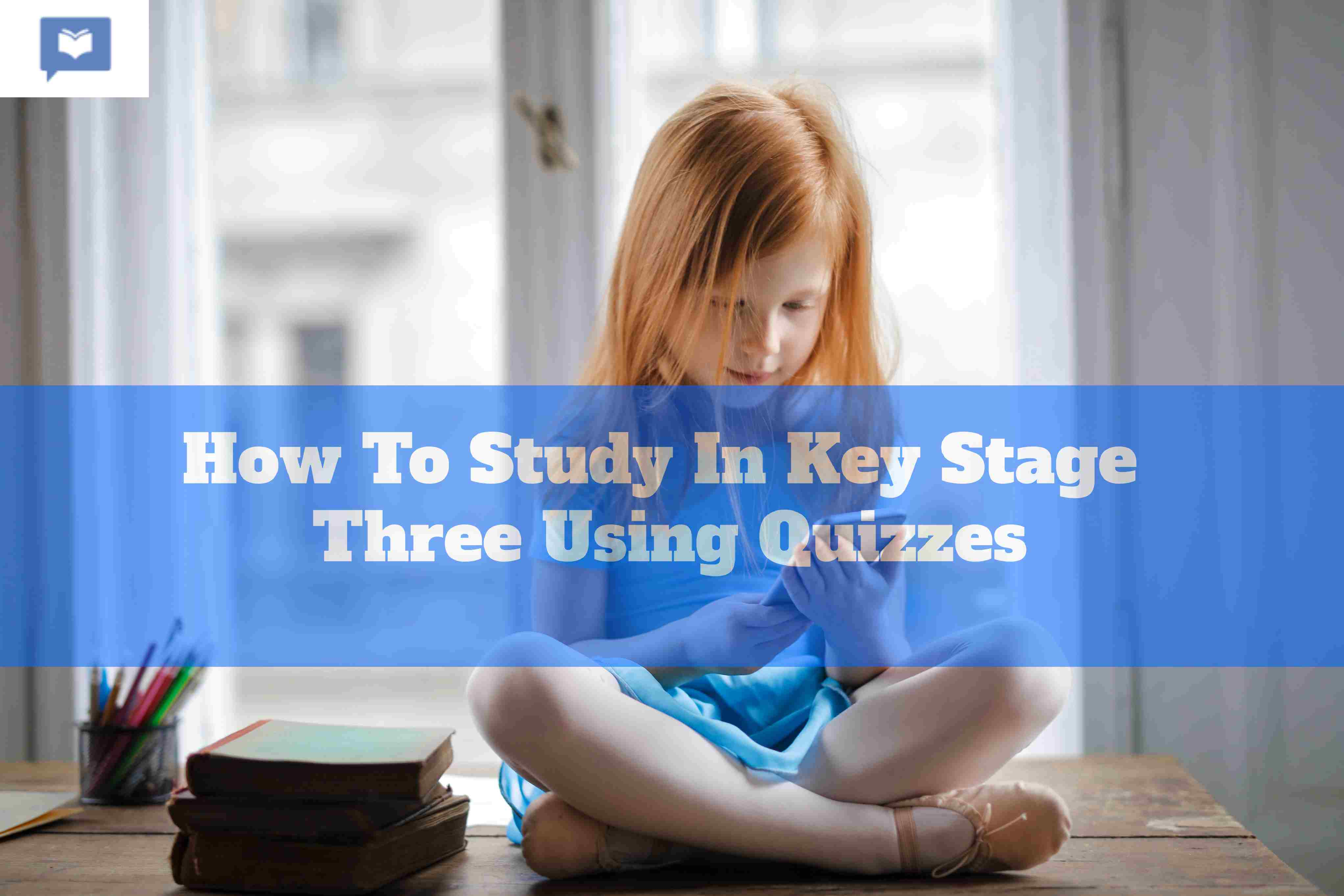 How To Study In Key Stage Three Using Quizzes